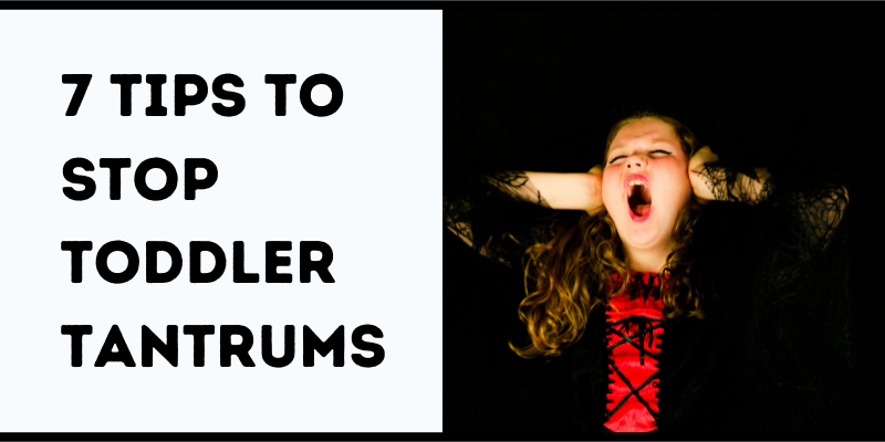 7 Tips to Stop Toddler Tantrums