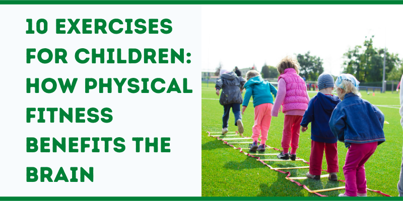 10 Exercises for Children: How Physical Fitness Benefits The Brain