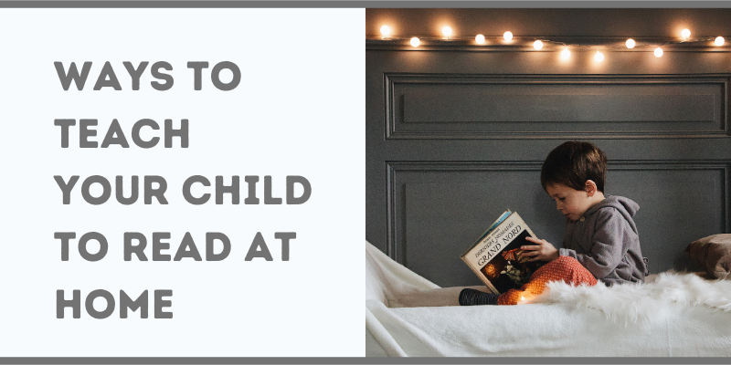 Ways To Teach Your Child to Read at Home