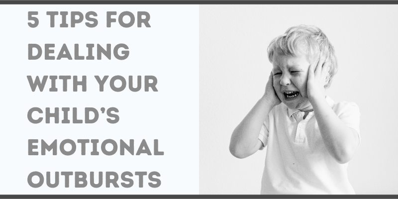 Tips for Dealing with Your Child's Emotional Outbursts