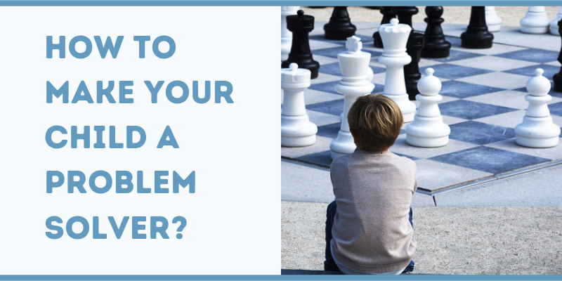 How to Make Your Child a Problem Solver?