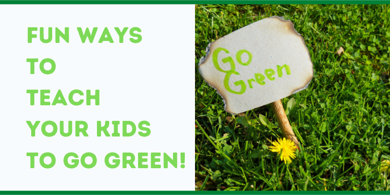 Fun Ways to Teach Your Kids to Go Green