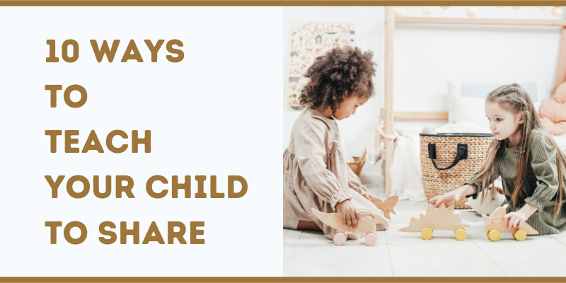 10 Ways to Teach Your Child to Share