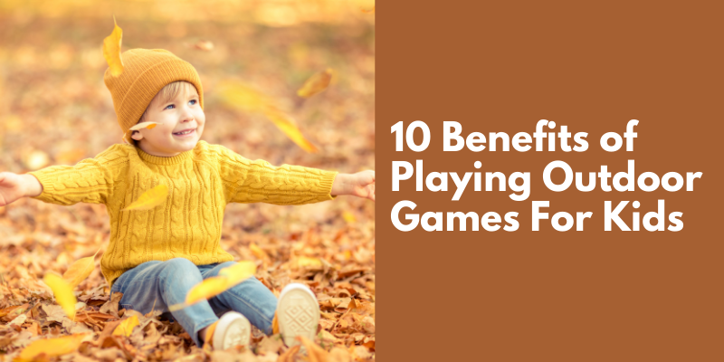 10 Benefits Of Playing Outdoor Games For Kids
