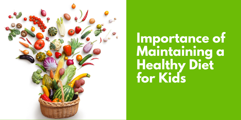 Importance of Maintaining a Healthy Diet for Kids