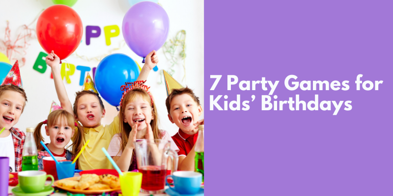 7 Party Games for Kids Birthdays