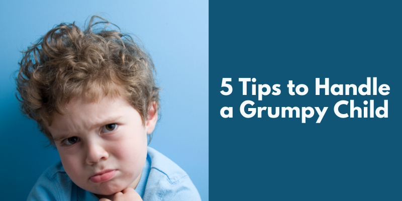 5 Tips to Handle a Grumpy Child