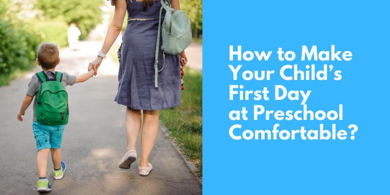 How to Make Your Child's First Day at Preschool Comfortable?