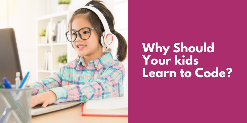 Why Should Your kids learn to code?
