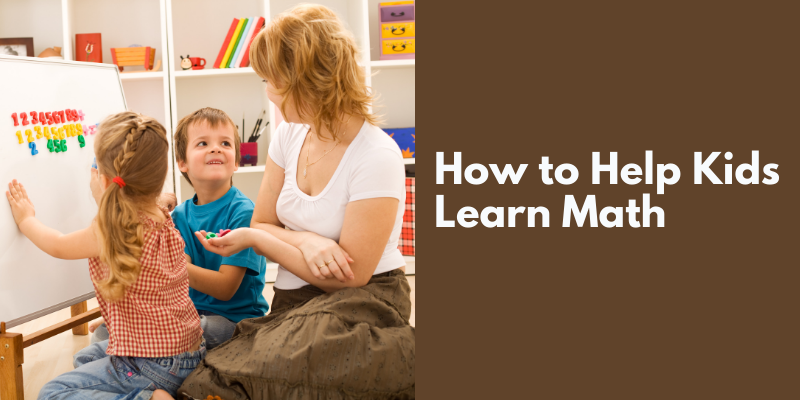 How to Help Kids Learn Math