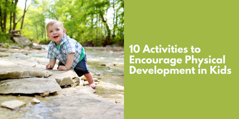 10 Activities to Encourage Physical Development in Kids
