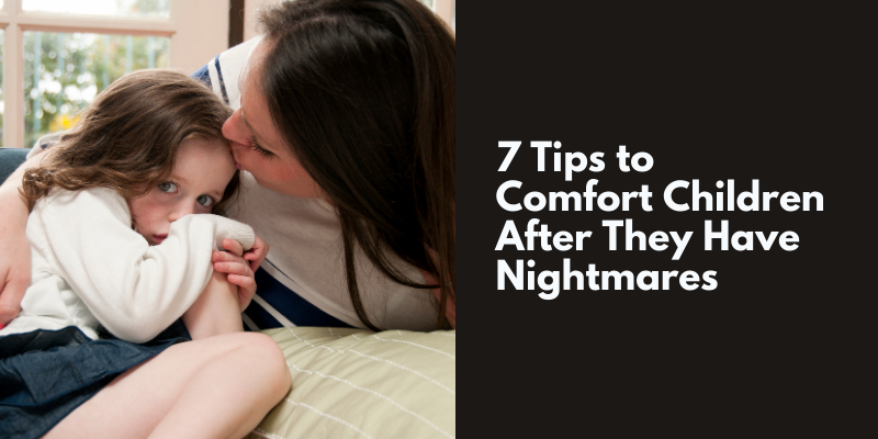 7 Tips to Comfort Children After They Have Nightmares