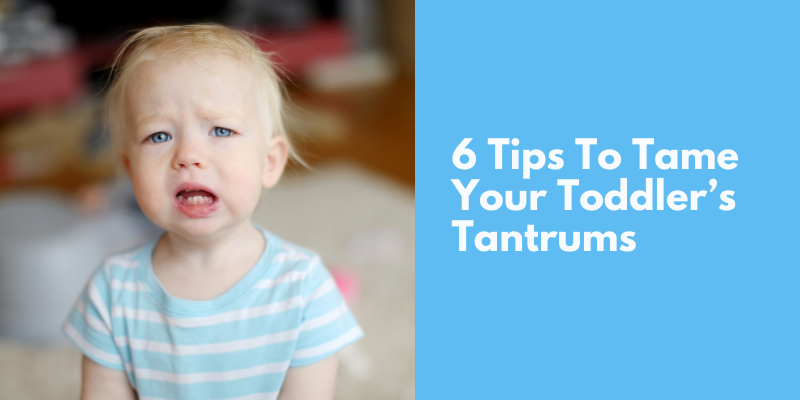 6 Tips To Tame Your Toddler's Tantrums