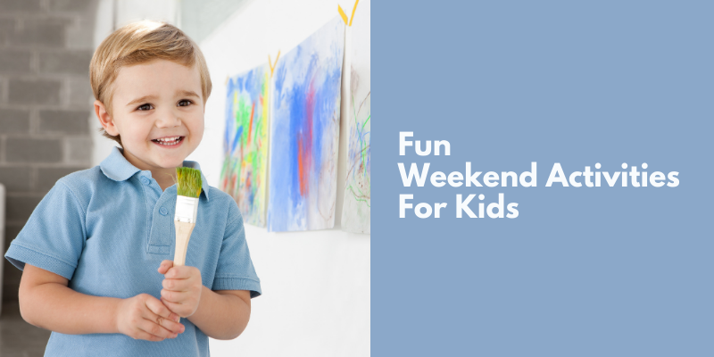 Fun Weekend Activities For Kids