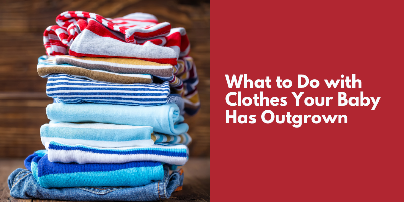 What to Do with Clothes Your Baby Has Outgrown