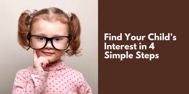 Find Your Child's Interest in 4 Simple Steps