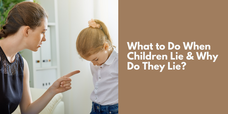 What to Do When Children Lie & Why Do They Lie?